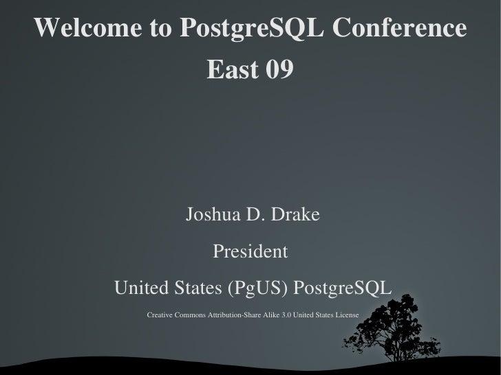 Welcome to PostgreSQL Conference East 09 <ul><li>Joshua D. Drake </li></ul><ul><li>President  </li></ul><ul><li>United Sta...