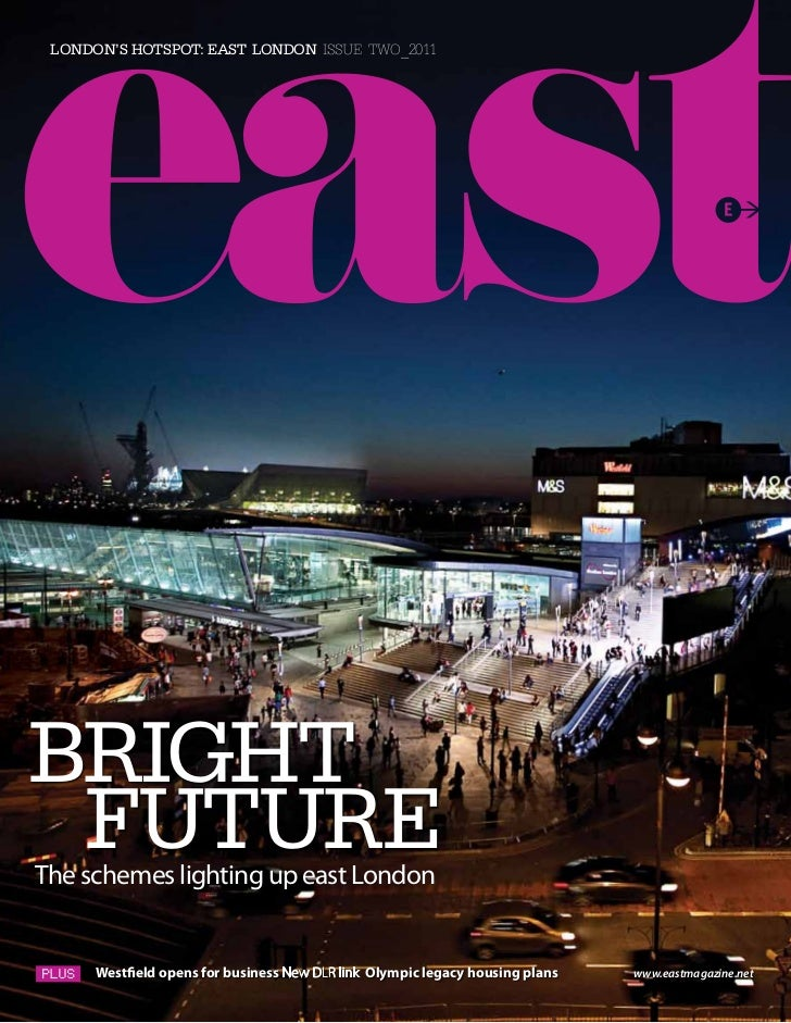 London's hotspot: East London issue two_2011Bright FUtUrEThe schemes lighting up east London      Westfield opens for busi...