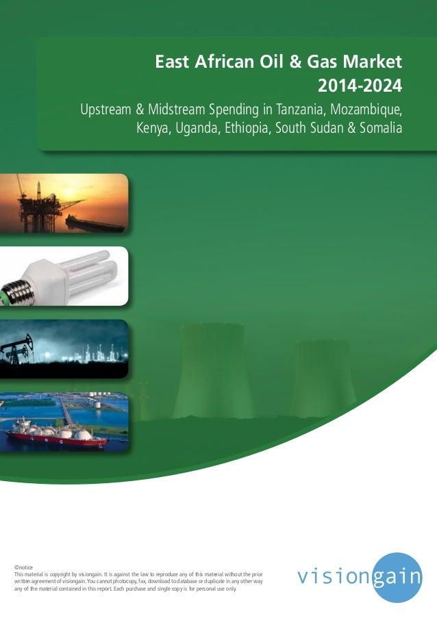 East African Oil & Gas Market  2014-2024  Upstream & Midstream Spending in Tanzania, Mozambique,  Kenya, Uganda, Ethiopia,...