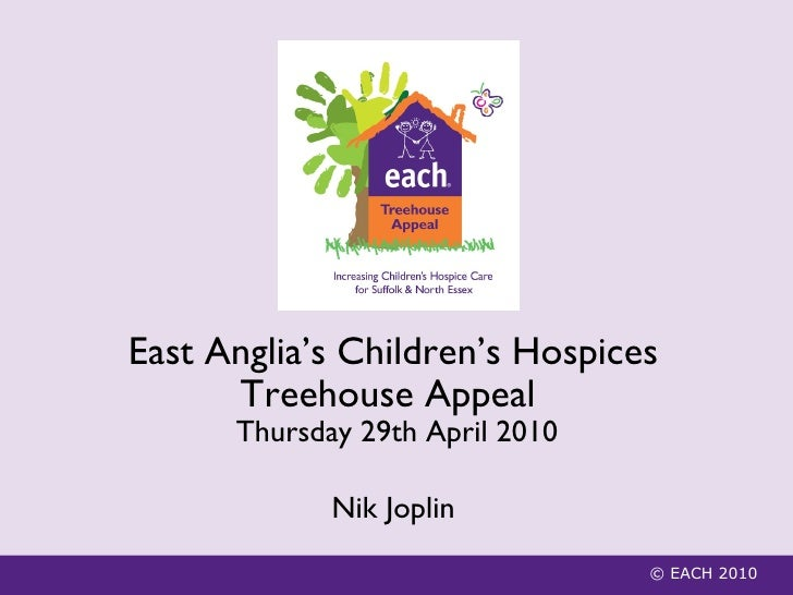 © EACH 2010 East Anglia's Children's Hospices Treehouse Appeal    Thursday 29th April 2010 Nik Joplin