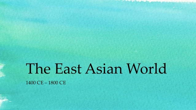 The East Asian World1400 CE – 1800 CE