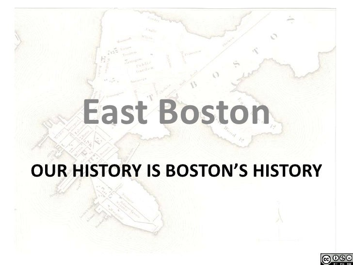 East BostonOUR HISTORY IS BOSTON'S HISTORY