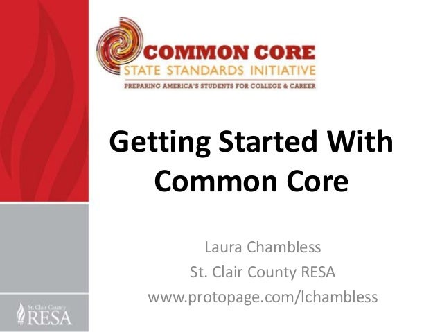 Getting Started With   Common Core        Laura Chambless      St. Clair County RESA  www.protopage.com/lchambless