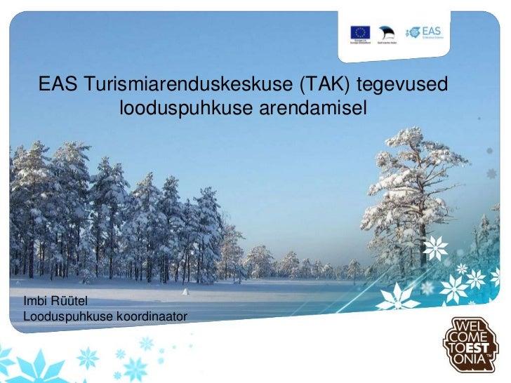 EAS Turismiarenduskeskuse (TAK) tegevused          looduspuhkuse arendamiselImbi RüütelLooduspuhkuse koordinaator