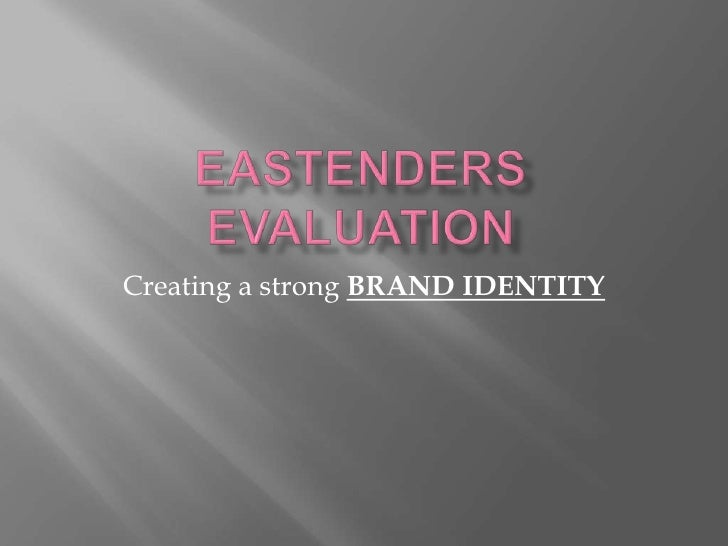 EastEnders Evaluation: Creating a Brand Identity