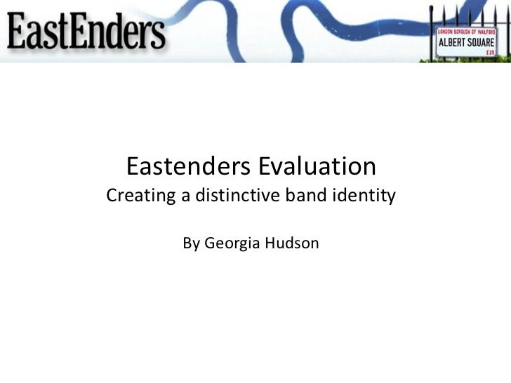 Eastenders EvaluationCreating a distinctive band identity         By Georgia Hudson