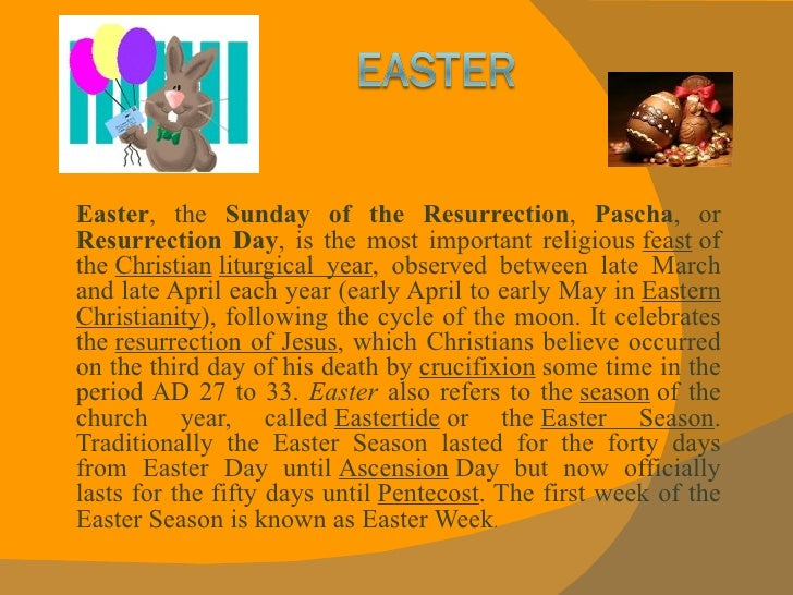 Easter , the  Sunday of the Resurrection ,  Pascha , or  Resurrection Day , is the most important religious  feast  of the...