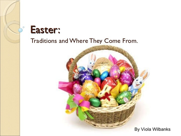 Easter: Traditions and Where They Come From. By Viola Wilbanks