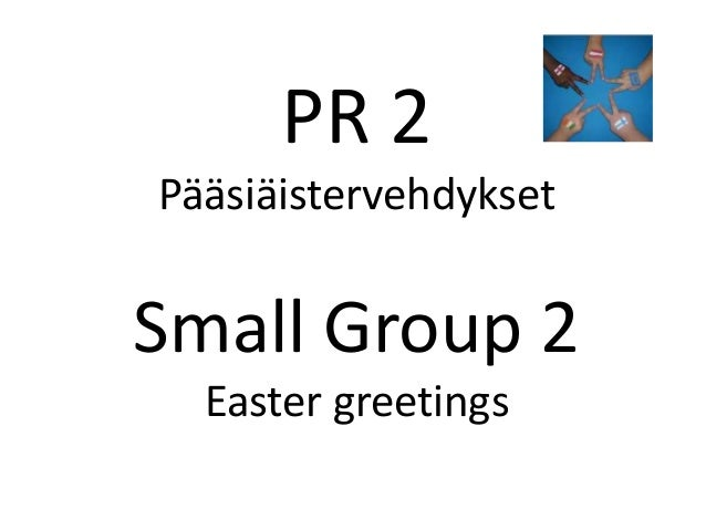 PR 2PääsiäistervehdyksetSmall Group 2Easter greetings