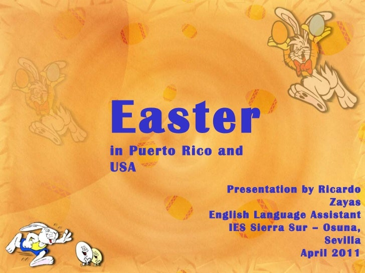 Easter in Puerto Rico and USA Presentation by Ricardo Zayas English Language Assistant IES Sierra Sur – Osuna, Sevilla Apr...