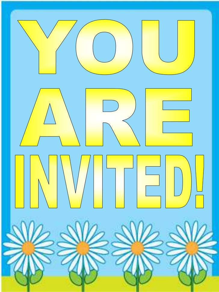 YOU<br />ARE<br />INVITED!<br />