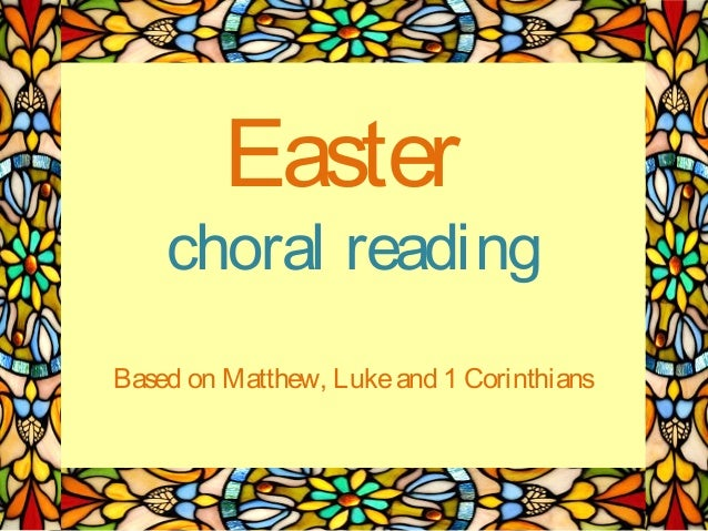 Easter  choral reading Based on Matthew, Luke and 1 Corinthians