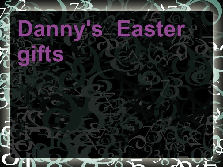 Danny's  Easter gifts