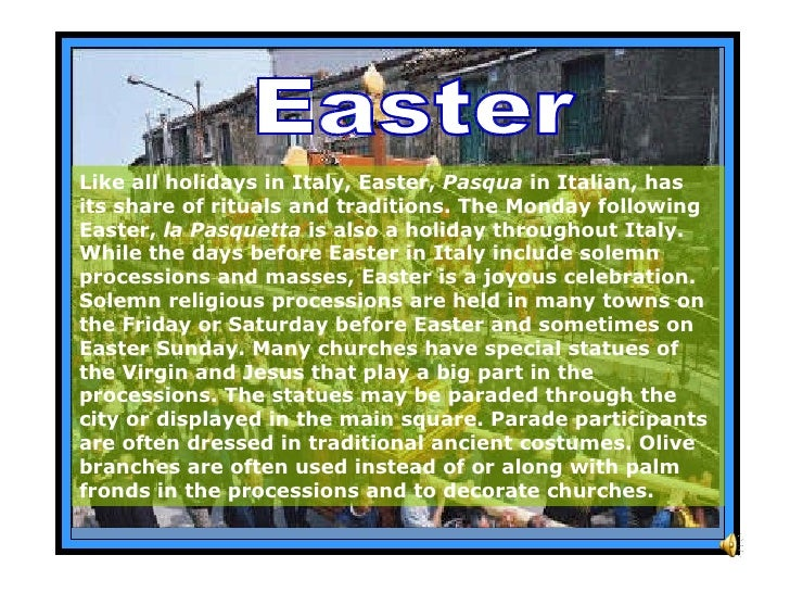 Like all holidays in Italy, Easter,  Pasqua  in Italian, has its share of rituals and traditions. The Monday following Eas...