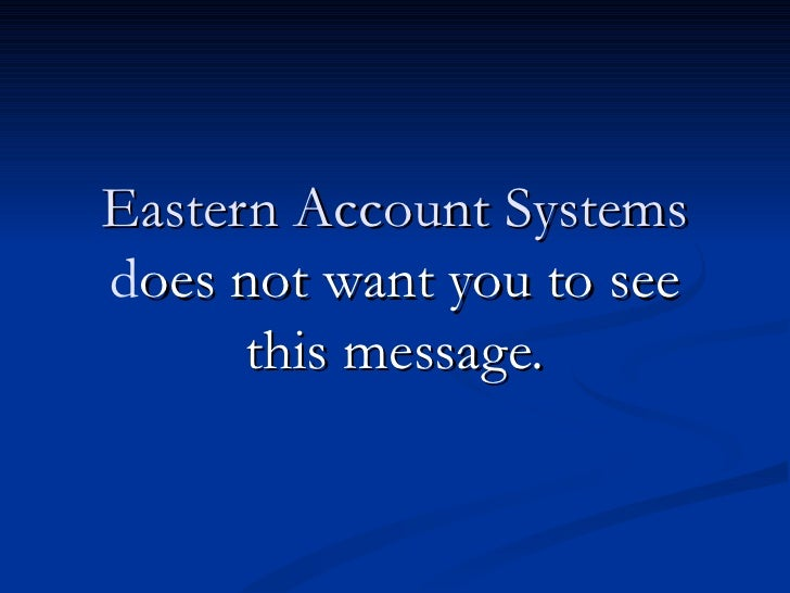 Eastern Account Systemsdoes not want you to see      this message.