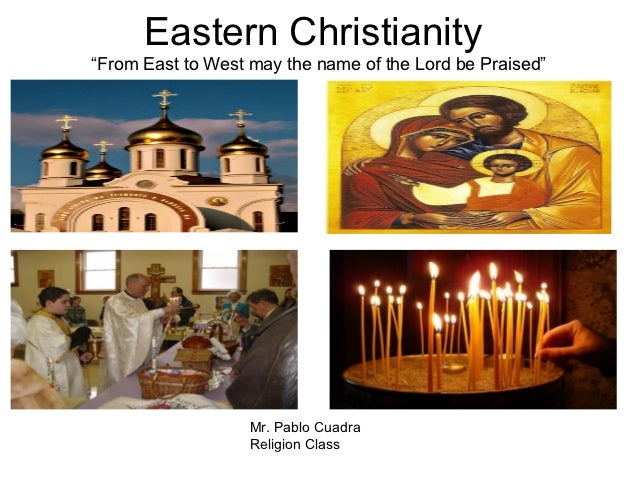 "Eastern Christianity""From East to West may the name of the Lord be Praised""                   Mr. Pablo Cuadra            ..."