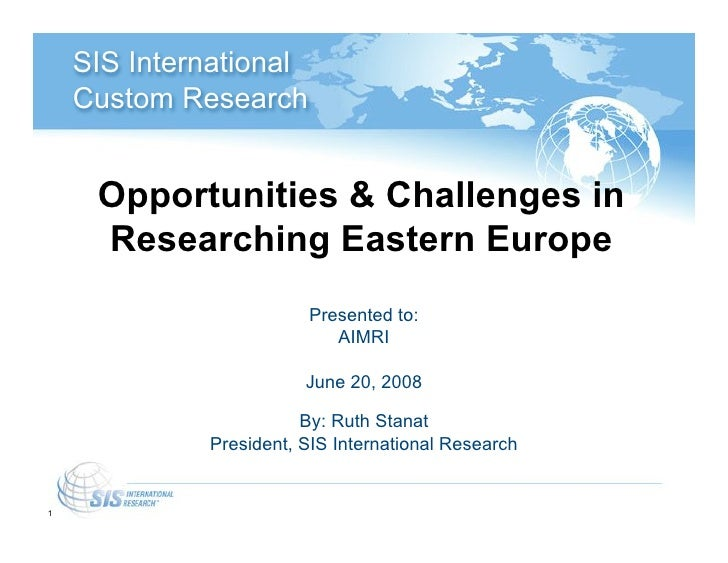 SIS International     Custom Research        Opportunities & Challenges in      Researching Eastern Europe                ...
