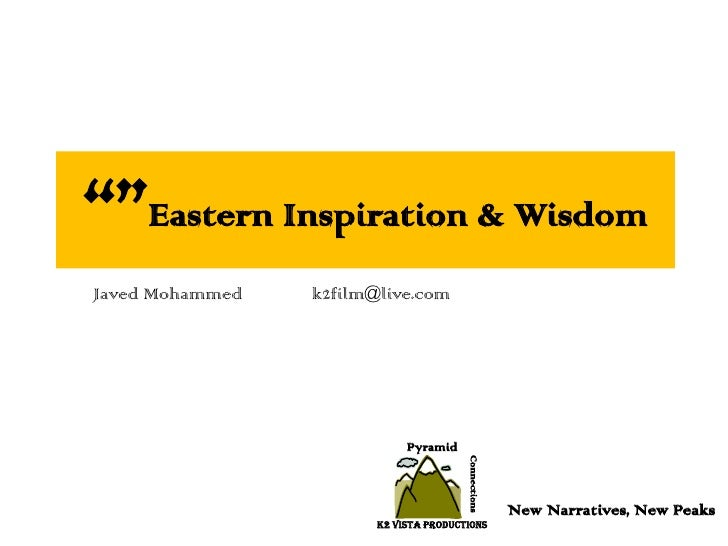 """""""""""Eastern Inspiration & Wisdom<br />Javed Mohammedk2film@live.com<br />Pyramid<br />Connections<br />New Narratives, New ..."""