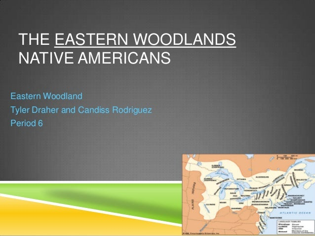 THE EASTERN WOODLANDS NATIVE AMERICANSEastern WoodlandTyler Draher and Candiss RodriguezPeriod 6