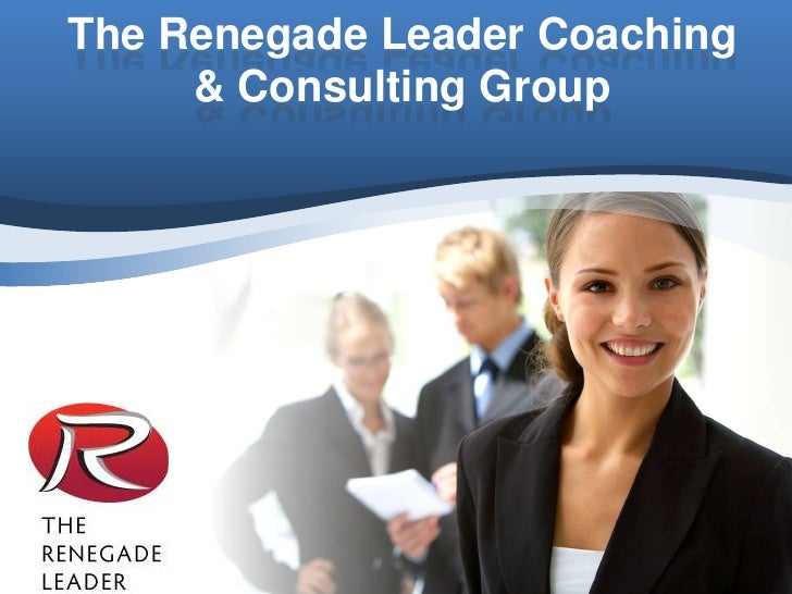 The Renegade Leader Coaching & Consulting Group