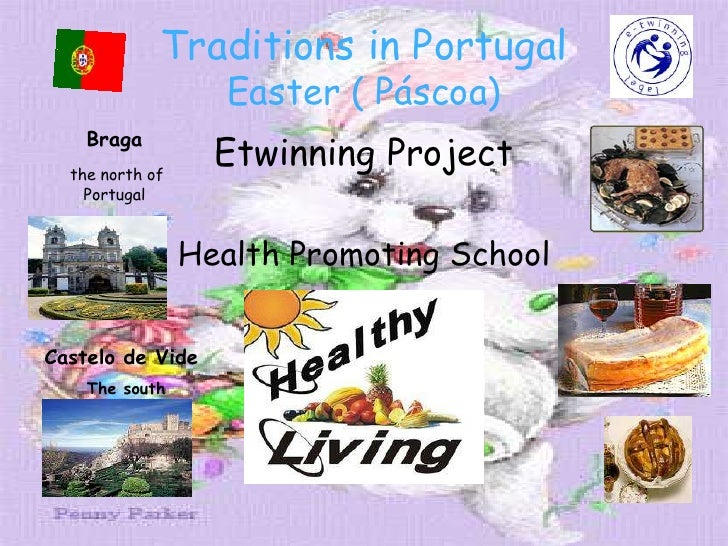 Traditions in PortugalEaster ( Páscoa)<br />Braga<br />the north of Portugal<br />Etwinning Project<br />Health Promoting ...