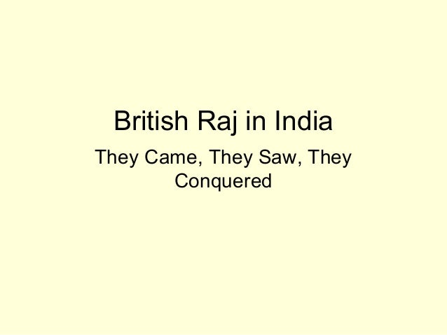 British Raj in IndiaThey Came, They Saw, TheyConquered