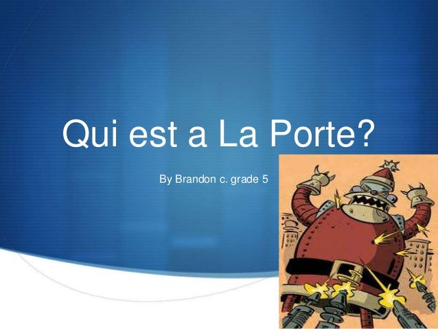 Qui est a La Porte?     By Brandon c. grade 5                             S