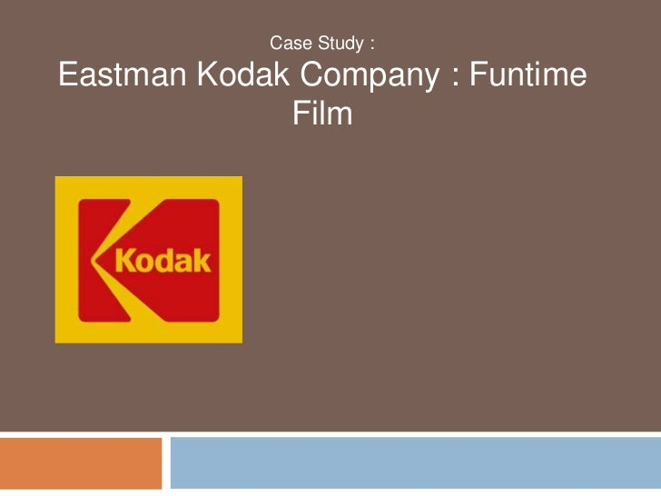 case study kodak funtime Problem definition the problem in this case is kodak's steadily eroding market share and shareholder value in the film rolls market this is especially undesirable given the fact that the market has been growing at a tepid 2% annual rate and the steadily increasing threat from competition.