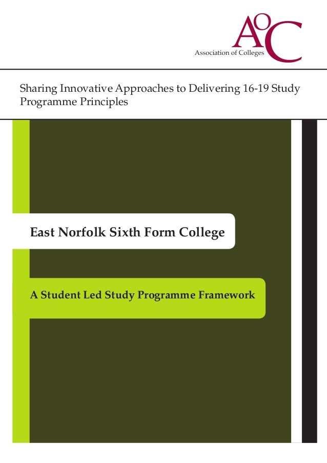 Sharing Innovative Approaches to Delivering 16-19 Study Programme Principles East Norfolk Sixth Form College A Student Led...