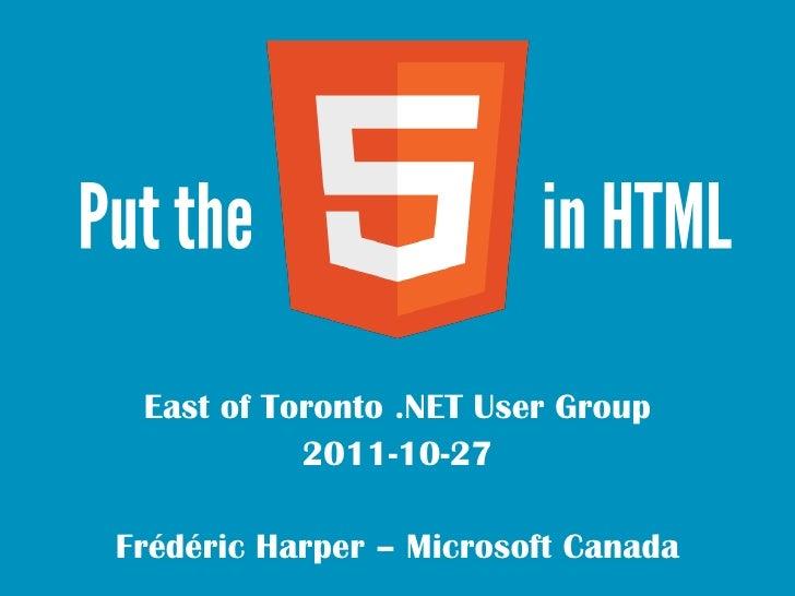 East of Toronto .NET User Group           2011-10-27Frédéric Harper – Microsoft Canada