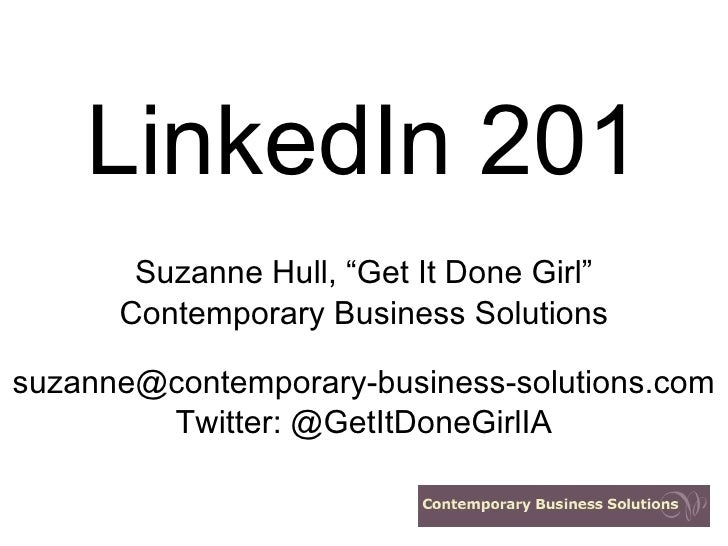 "LinkedIn 201       Suzanne Hull, ""Get It Done Girl""      Contemporary Business Solutionssuzanne@contemporary-business-solu..."
