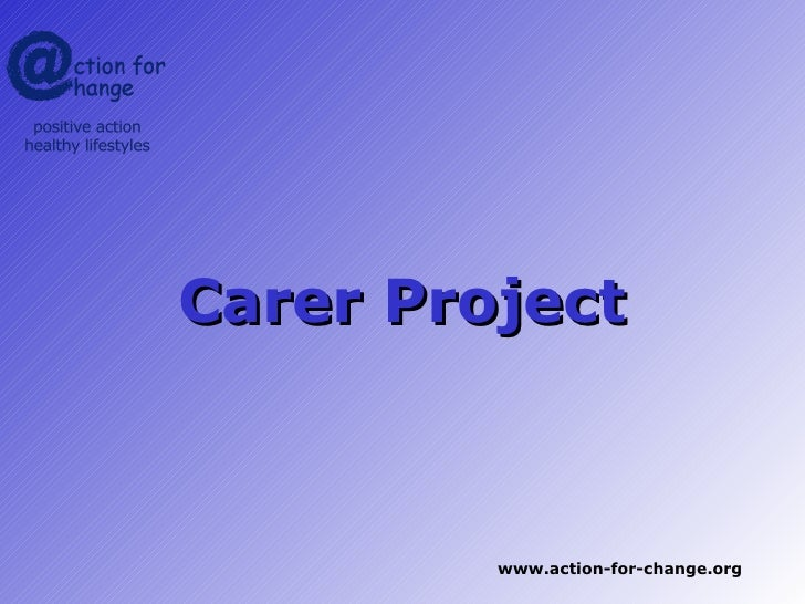 Carer Project         www.action-for-change.org
