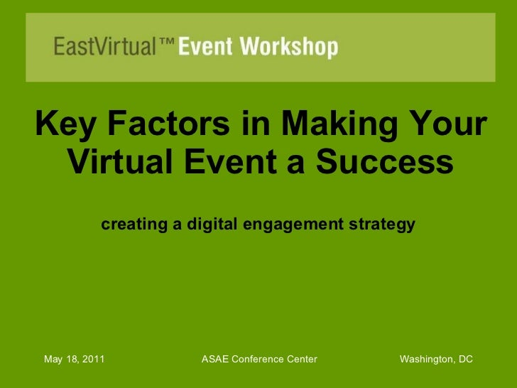 Key Factors in Making Your Virtual Event a Success creating a digital engagement strategy May 18, 2011  ASAE Conference Ce...