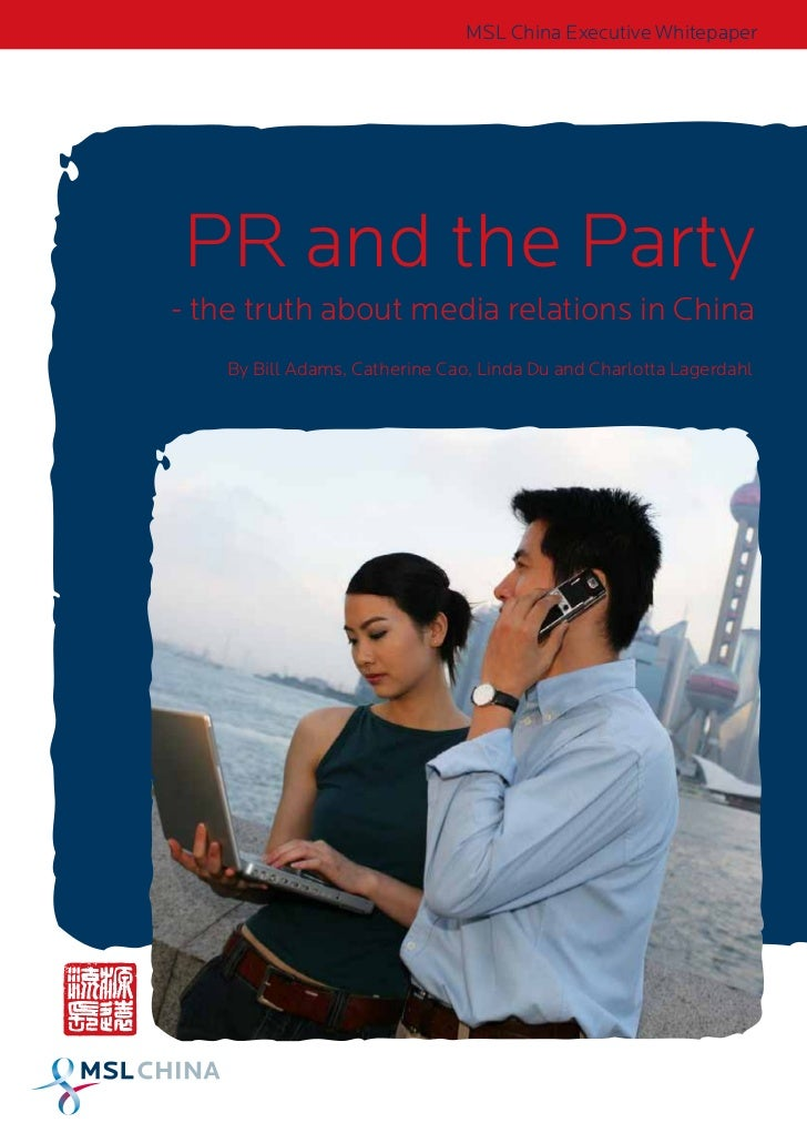 MSL China Executive WhitepaperPR and the Party- the truth about media relations in China    By Bill Adams, Catherine Cao, ...