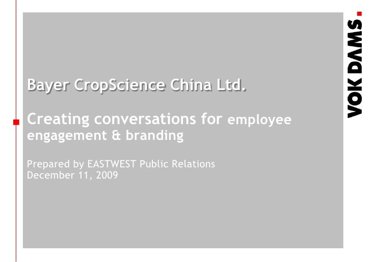 Bayer CropScience China Ltd. Creating conversations for employee engagement & brandingPrepared by EASTWEST Public Relation...