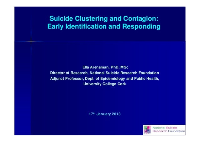 Suicide Clustering and Contagion: Early Identification and Responding  Ella Arensman, PhD, MSc Director of Research, Natio...