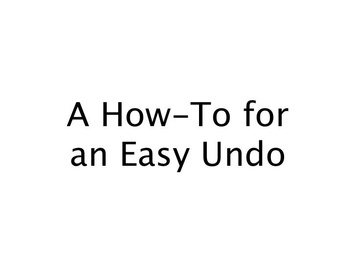 A How-To for an Easy Undo