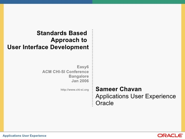 Standards Based  Approach to  User Interface Development Easy6 ACM CHI-SI Conference Bangalore Jan 2006 http://www.chi-si....