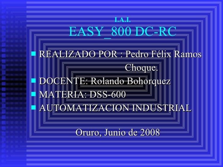 I.A.I. EASY_800 DC-RC <ul><li>REALIZADO POR : Pedro Félix Ramos  </li></ul><ul><li>  Choque. </li></ul><ul><li>DOCENTE: Ro...