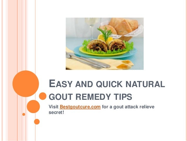 EASY AND QUICK NATURAL GOUT REMEDY TIPS Visit Bestgoutcure.com for a gout attack relieve secret!