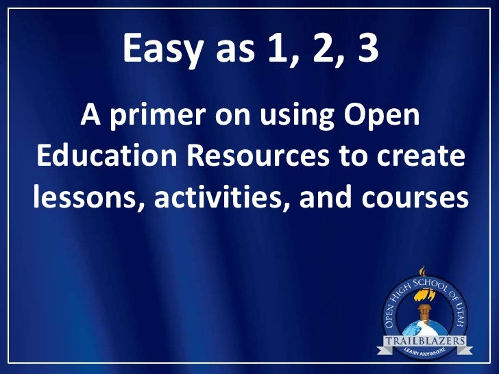 Easy as 1, 2, 3    A primer on using OpenEducation Resources to createlessons, activities, and courses