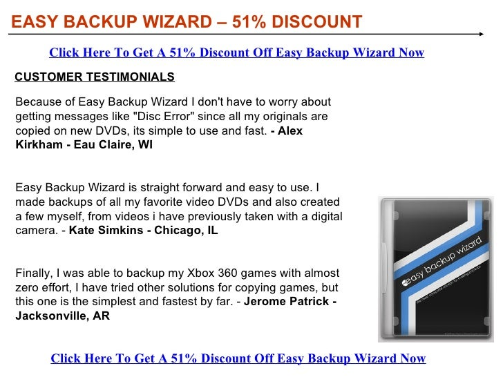 EASY BACKUP WIZARD – 51% DISCOUNT WHAT YOU NEED TO KNOW ABOUT EASY BACKUP WIZARD Easy Backup Wizard has been developed to ...