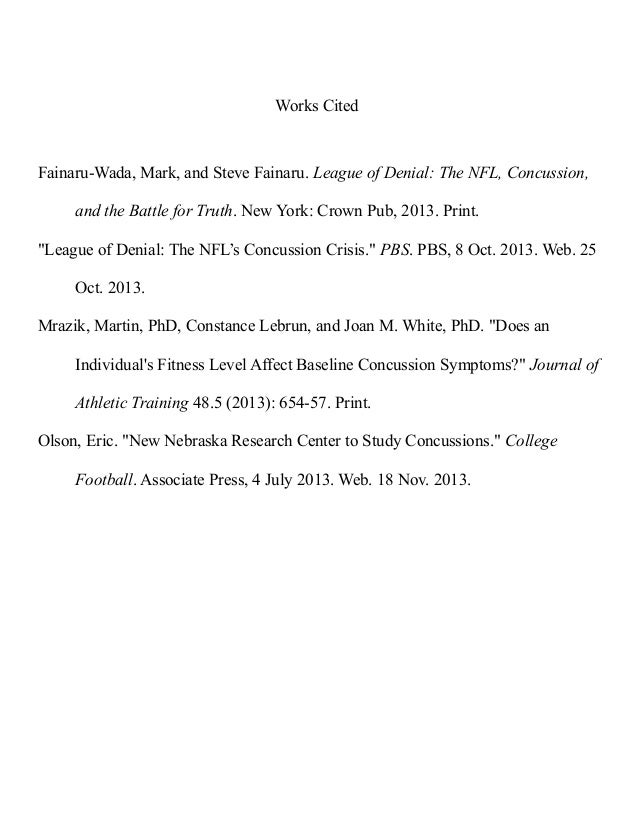 Works Cited  Fainaru-Wada, Mark, and Steve Fainaru. League of Denial: The NFL, Concussion, and the Battle for Truth. New Y...