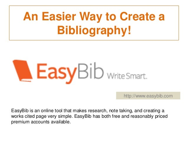 An Easier Way to Create a Bibliography!  http://www.easybib.com EasyBib is an online tool that makes research, note taking...