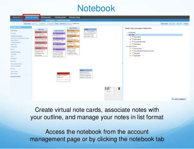 Notebook Create virtual note cards, associate notes withyour outline, and manage your notes in list format    Access the n...