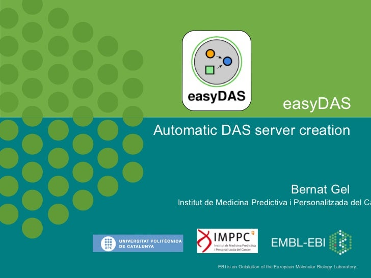 easyDAS Automatic DAS server creation Bernat Gel Institut de Medicina Predictiva i Personalitzada del Cancer