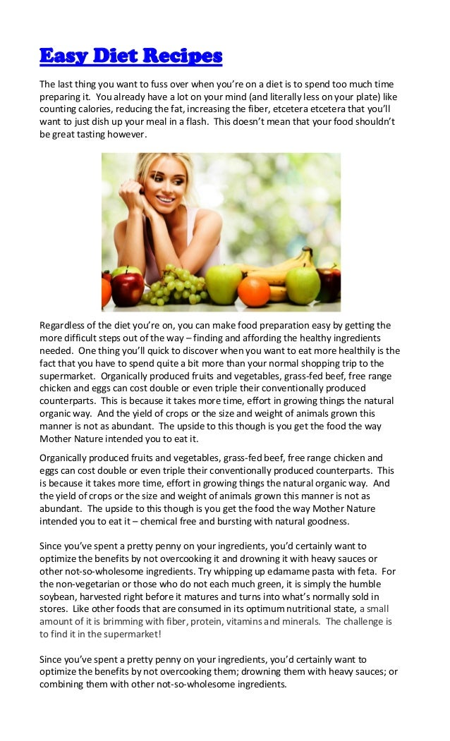 Easy Diet RecipesThe last thing you want to fuss over when you're on a diet is to spend too much timepreparing it. You alr...