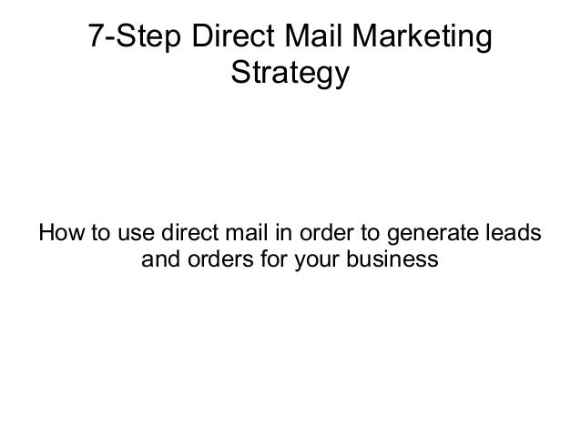 7-Step Direct Mail Marketing              StrategyHow to use direct mail in order to generate leads         and orders for...