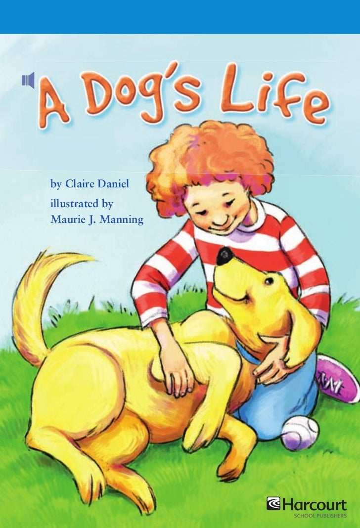 A Dog's Life                                         by Claire Daniel                               illustrated by Maurie ...