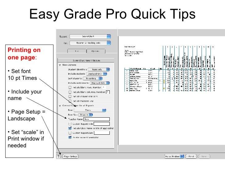 Easy Grade Pro Quick Tips <ul><li>Printing on one page : </li></ul><ul><li>Set font  10 pt Times  </li></ul><ul><li>Includ...